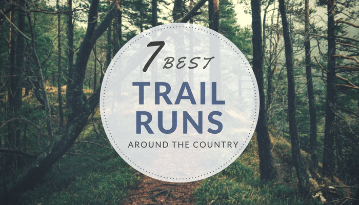 Bucket List: 7 Best Trail Runs Around the Country